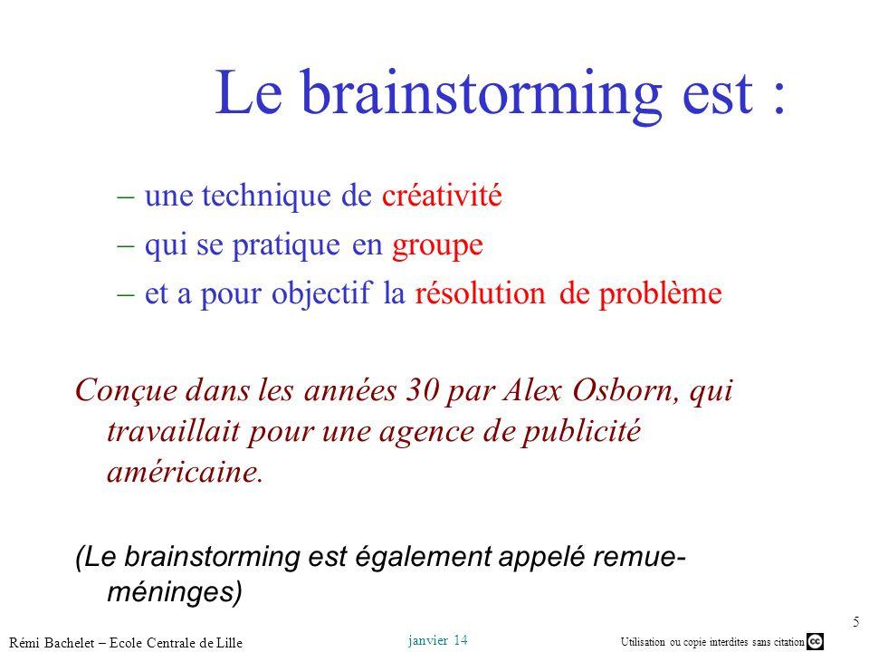 Utilisation ou copie interdites sans citation janvier 14 Rémi Bachelet – Ecole Centrale de Lille 5 –une technique de créativité –qui se pratique en gr