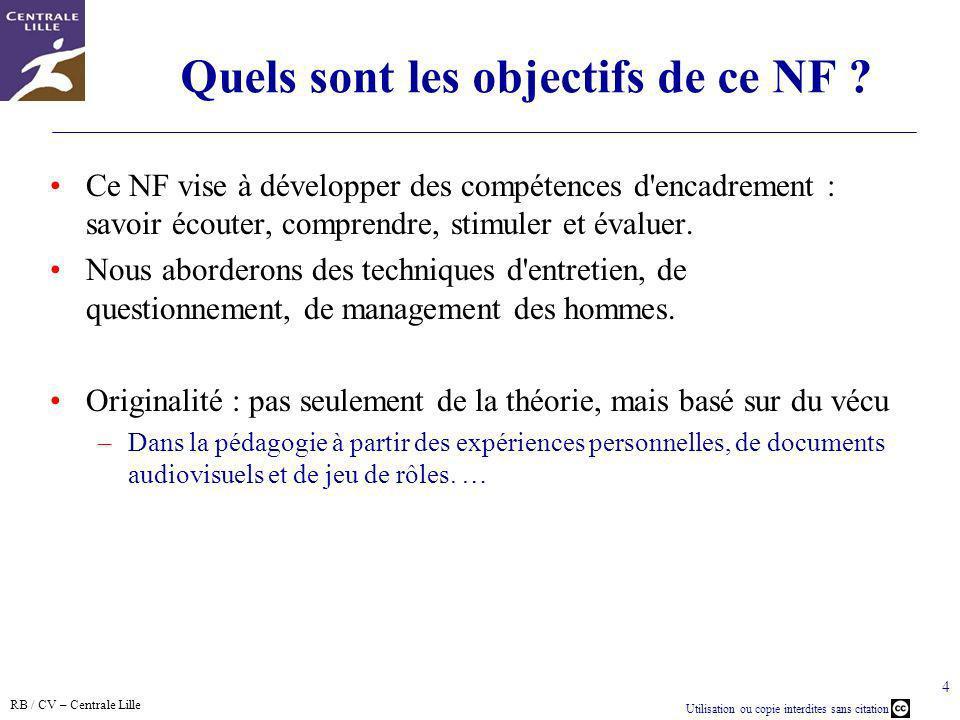 RB / CV – Centrale Lille Utilisation ou copie interdites sans citation 4 Quels sont les objectifs de ce NF ? Ce NF vise à développer des compétences d