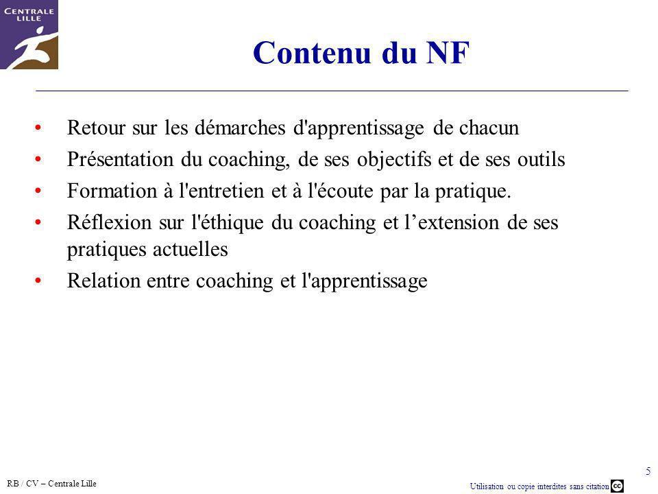 RB / CV – Centrale Lille Utilisation ou copie interdites sans citation 5 Contenu du NF Retour sur les démarches d'apprentissage de chacun Présentation
