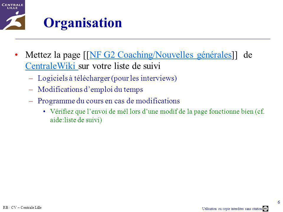 RB / CV – Centrale Lille Utilisation ou copie interdites sans citation 6 Organisation Mettez la page [[NF G2 Coaching/Nouvelles générales]] de Central