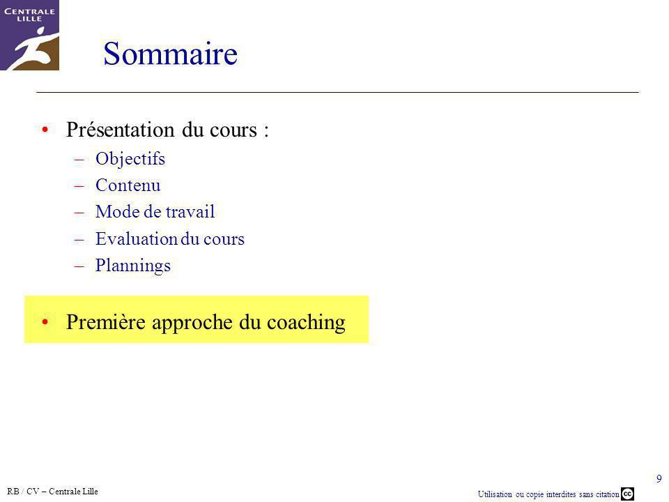 RB / CV – Centrale Lille Utilisation ou copie interdites sans citation 9 Sommaire Présentation du cours : –Objectifs –Contenu –Mode de travail –Evalua