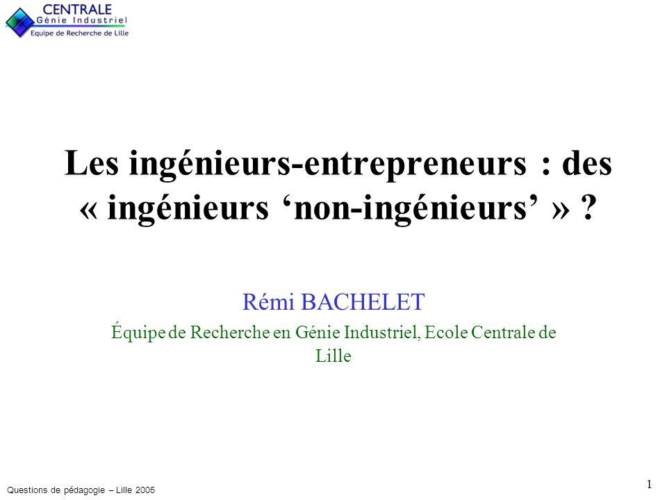 Questions de pédagogie – Lille 2005 12 Quels sont les particularités des « ingénieurs-entrepreneurs » ?