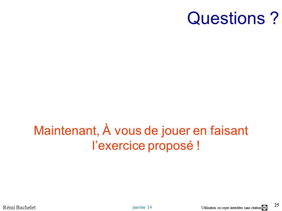 Utilisation ou copie interdites sans citation janvier 14 Utilisation ou copie interdites sans citation Rémi Bachelet janvier 14 Questions .