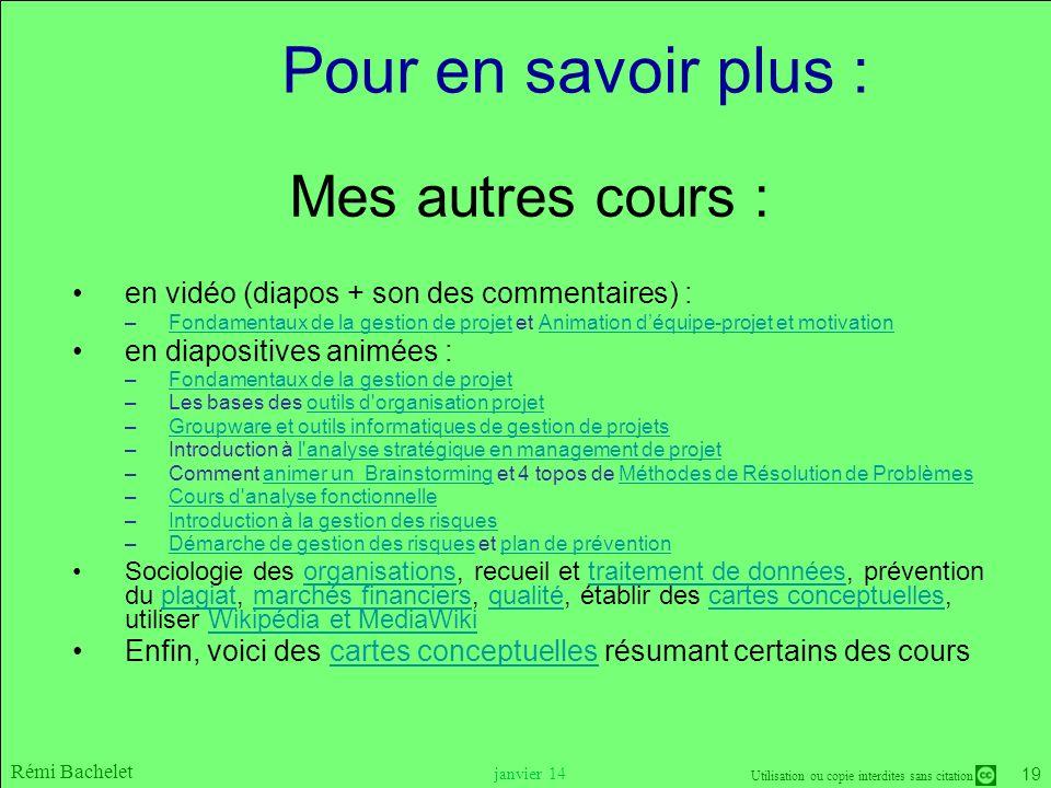 Utilisation ou copie interdites sans citation Rémi Bachelet janvier 14 19 Mes autres cours : en vidéo (diapos + son des commentaires) : –Fondamentaux
