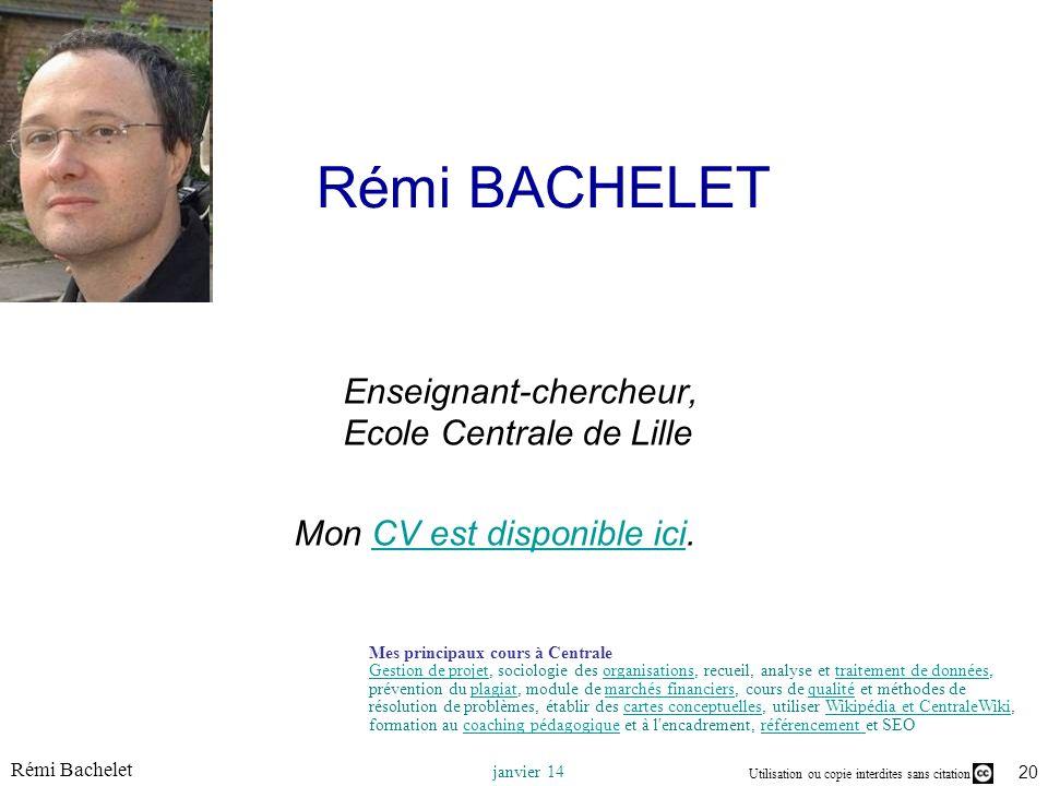 Utilisation ou copie interdites sans citation Rémi Bachelet janvier 14 20 Rémi BACHELET Enseignant-chercheur, Ecole Centrale de Lille Mon CV est dispo