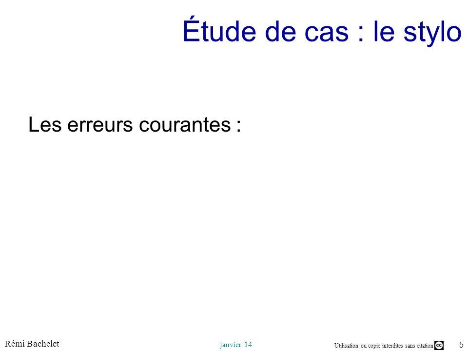 Utilisation ou copie interdites sans citation Rémi Bachelet janvier 14 5 Étude de cas : le stylo Les erreurs courantes :