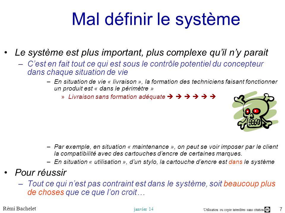 Utilisation ou copie interdites sans citation Rémi Bachelet janvier 14 7 Mal définir le système Le système est plus important, plus complexe quil ny p