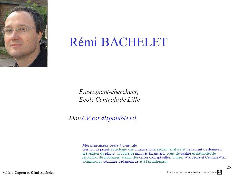 Utilisation ou copie interdites sans citation 28 Valérie Capron et Rémi Bachelet Rémi BACHELET Enseignant-chercheur, Ecole Centrale de Lille Mon CV es