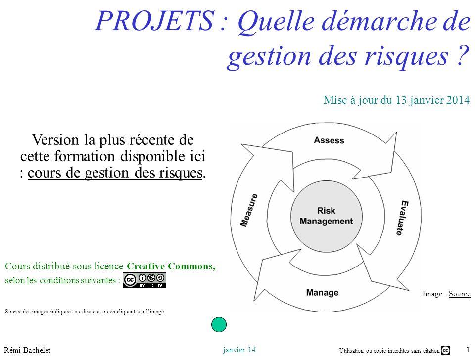 Utilisation ou copie interdites sans citation 1 janvier 14 Rémi Bachelet Image : SourceSource PROJETS : Quelle démarche de gestion des risques .