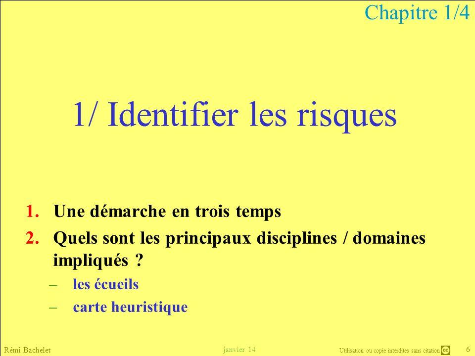 Utilisation ou copie interdites sans citation 37 janvier 14 Rémi Bachelet 4/ Suivre les risques Mettre à jour le plan de suivi des risques –À intervalles réguliers (RdC) –À chaque événement majeur pour le projet.