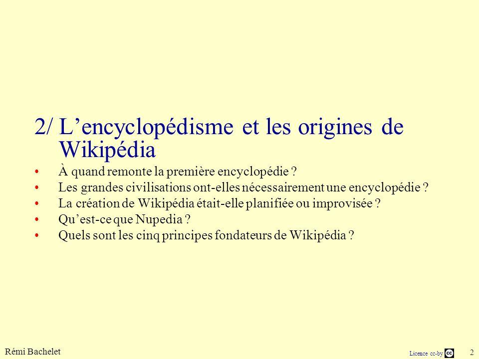 Rémi Bachelet 2 Licence cc-by 2/ Lencyclopédisme et les origines de Wikipédia À quand remonte la première encyclopédie .