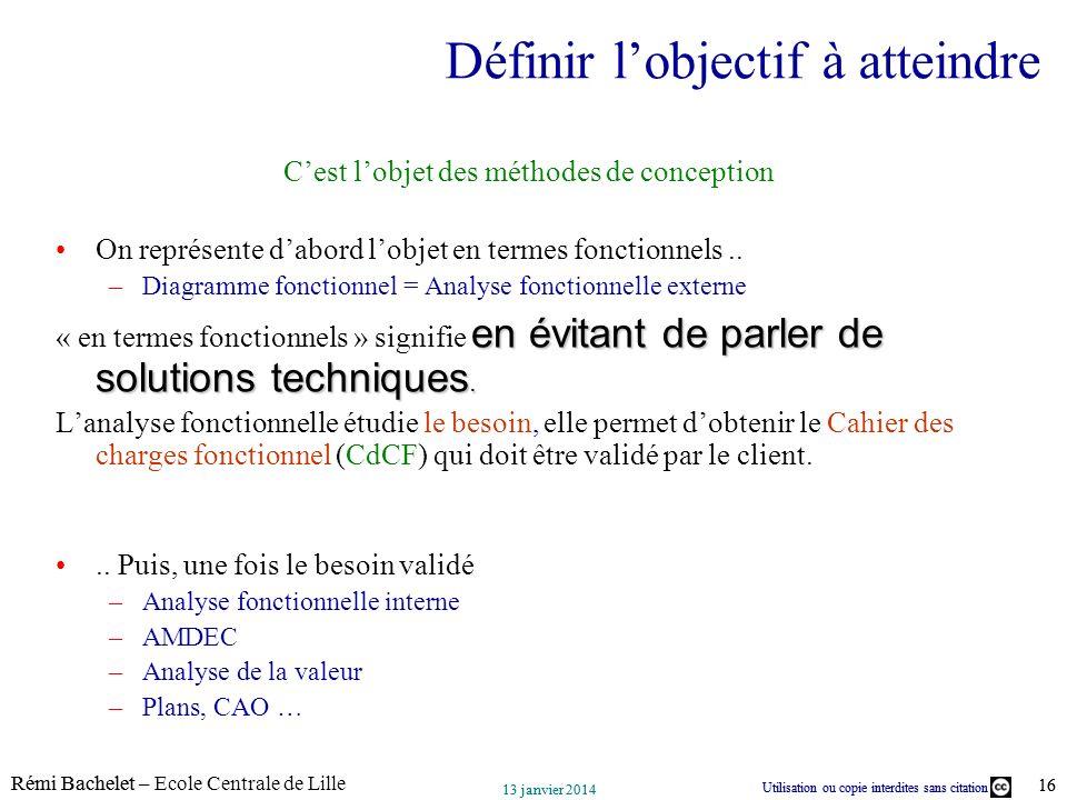 Utilisation ou copie interdites sans citation Rémi Bachelet – Ecole Centrale de Lille 16 13 janvier 2014 Utilisation ou copie interdites sans citation
