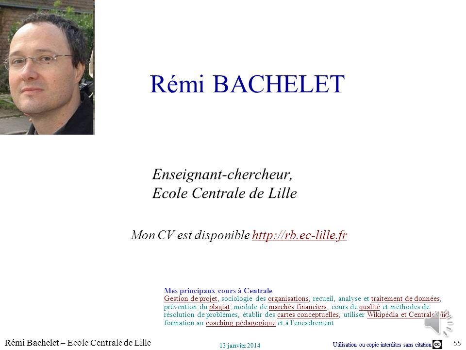 Utilisation ou copie interdites sans citation Rémi Bachelet – Ecole Centrale de Lille 55 13 janvier 2014 Utilisation ou copie interdites sans citation