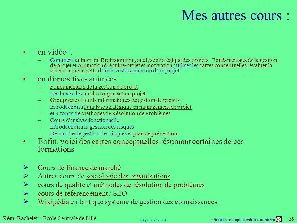 Utilisation ou copie interdites sans citation Rémi Bachelet – Ecole Centrale de Lille 56 13 janvier 2014 Utilisation ou copie interdites sans citation
