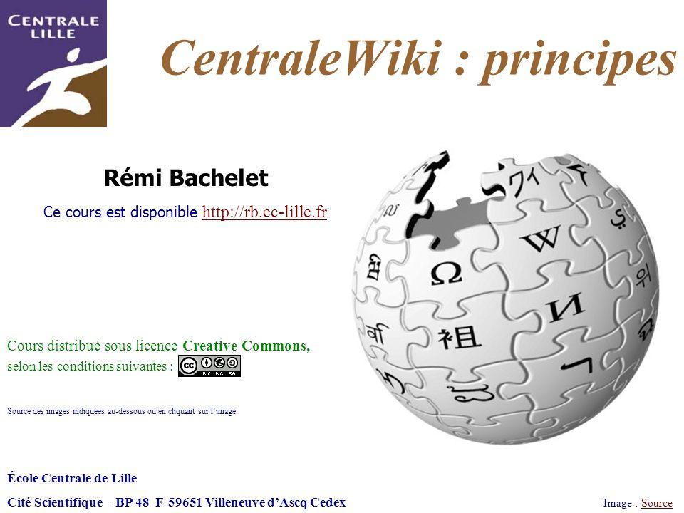 CentraleWiki : principes Image : SourceSource École Centrale de Lille Cité Scientifique - BP 48 F-59651 Villeneuve dAscq Cedex Rémi Bachelet Ce cours