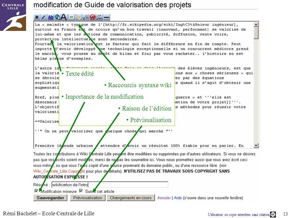 Utilisation ou copie interdites sans citation Rémi Bachelet – Ecole Centrale de Lille 13 Texte édité Raccourcis syntaxe wiki Importance de la modifica