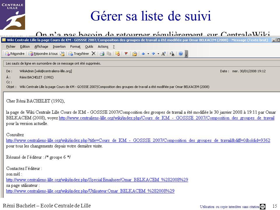 Utilisation ou copie interdites sans citation Rémi Bachelet – Ecole Centrale de Lille 15 Gérer sa liste de suivi On na pas besoin de retourner réguliè