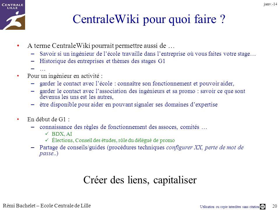 Utilisation ou copie interdites sans citation Rémi Bachelet – Ecole Centrale de Lille 20 janv.-14 CentraleWiki pour quoi faire ? A terme CentraleWiki