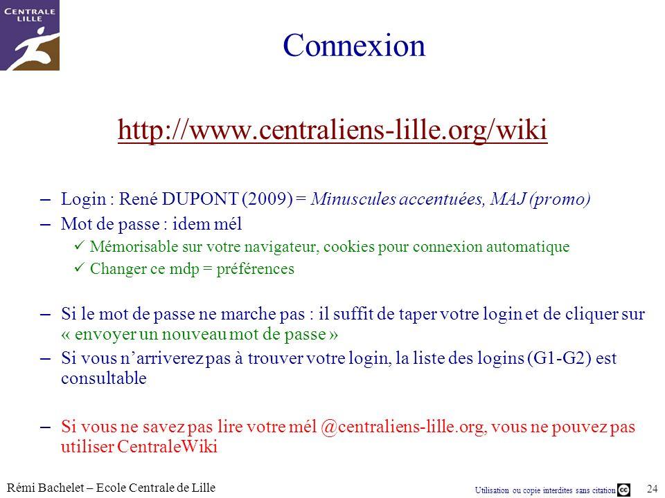 Utilisation ou copie interdites sans citation Rémi Bachelet – Ecole Centrale de Lille 24 Connexion http://www.centraliens-lille.org/wiki – Login : Ren