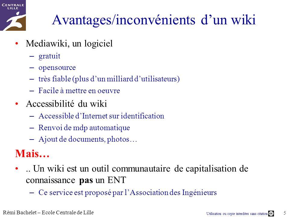 Utilisation ou copie interdites sans citation Rémi Bachelet – Ecole Centrale de Lille 5 Avantages/inconvénients dun wiki Mediawiki, un logiciel – grat