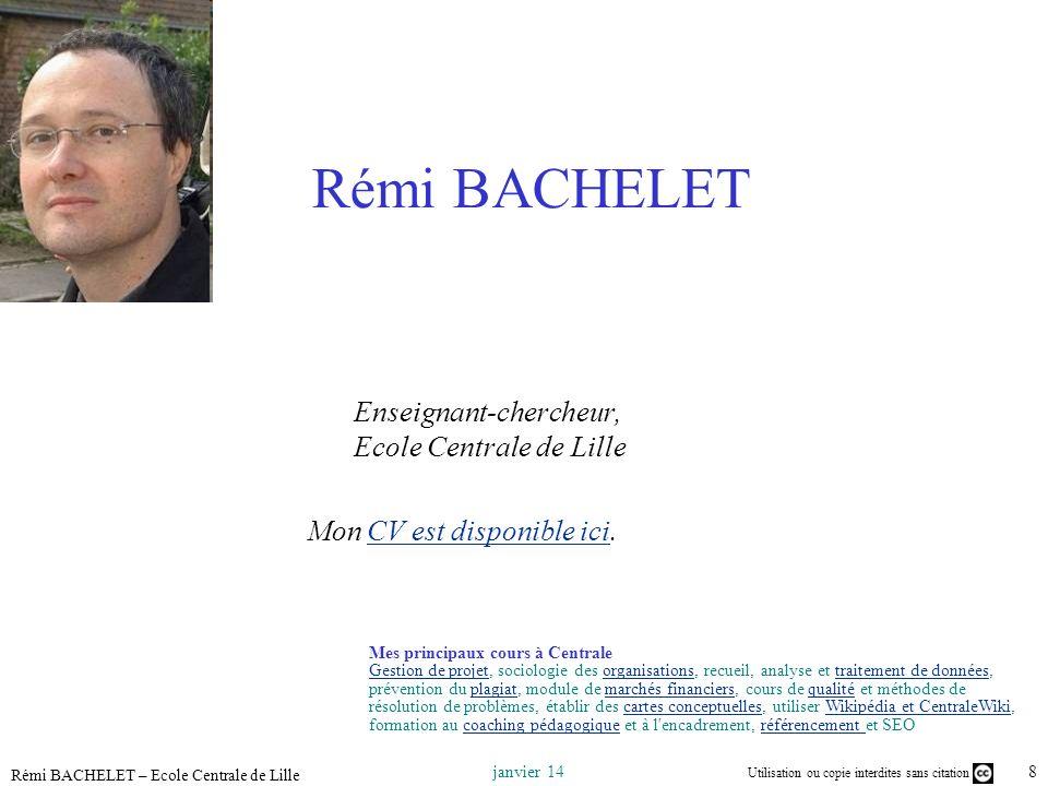 janvier 14 Utilisation ou copie interdites sans citation 8 Rémi BACHELET – Ecole Centrale de Lille Rémi BACHELET Enseignant-chercheur, Ecole Centrale