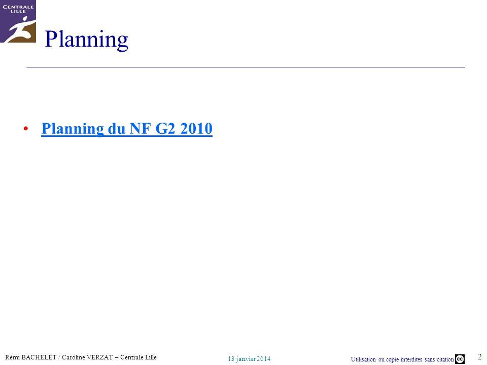 Rémi BACHELET / Caroline VERZAT – Centrale Lille Utilisation ou copie interdites sans citation 13 janvier 2014 2 Planning Planning du NF G2 2010