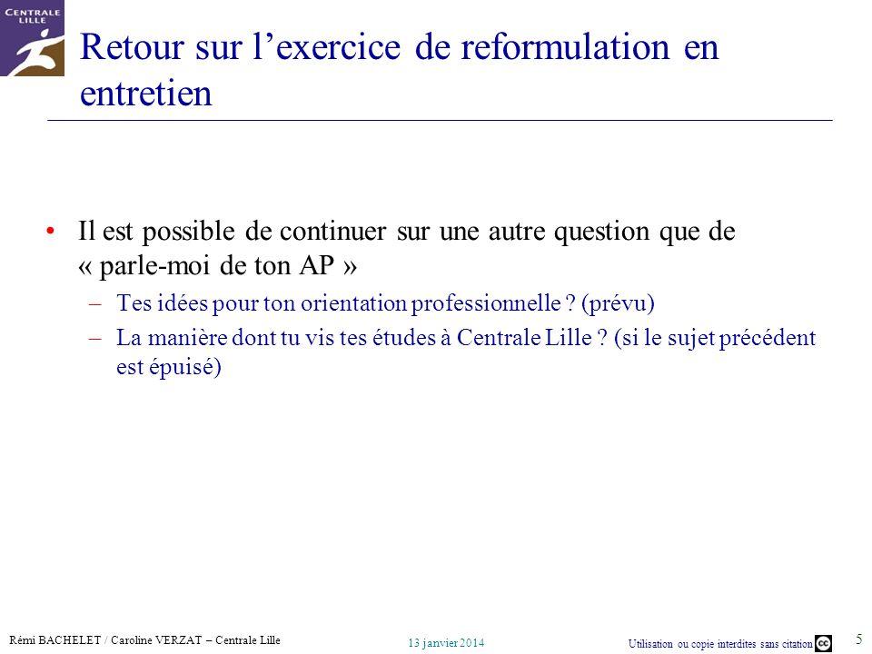Rémi BACHELET / Caroline VERZAT – Centrale Lille Utilisation ou copie interdites sans citation 13 janvier 2014 5 Retour sur lexercice de reformulation