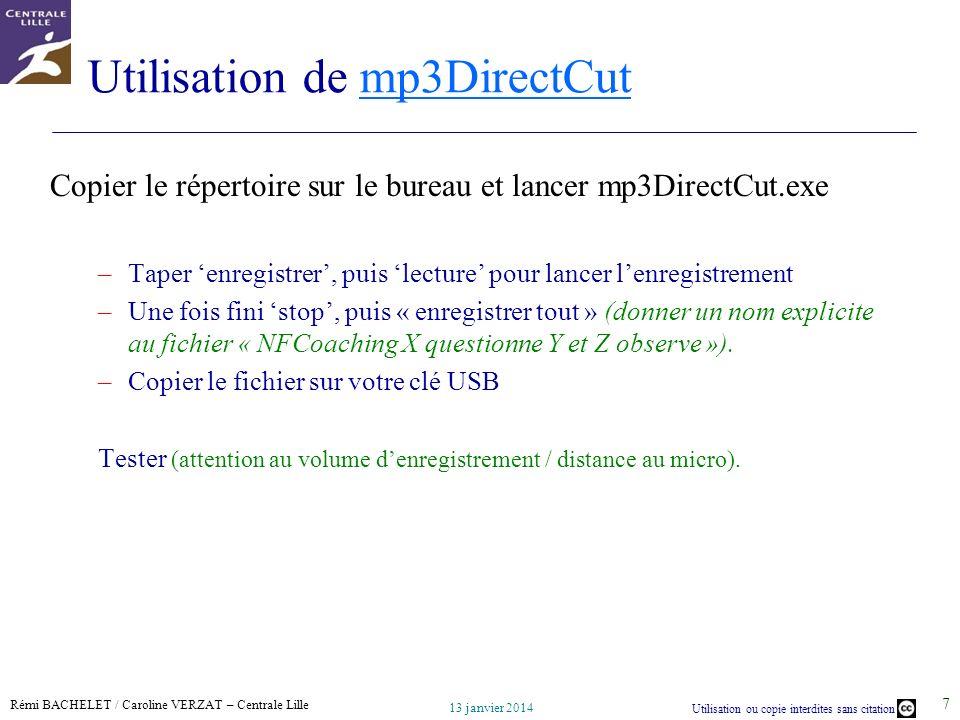 Rémi BACHELET / Caroline VERZAT – Centrale Lille Utilisation ou copie interdites sans citation 13 janvier 2014 7 Utilisation de mp3DirectCutmp3DirectC