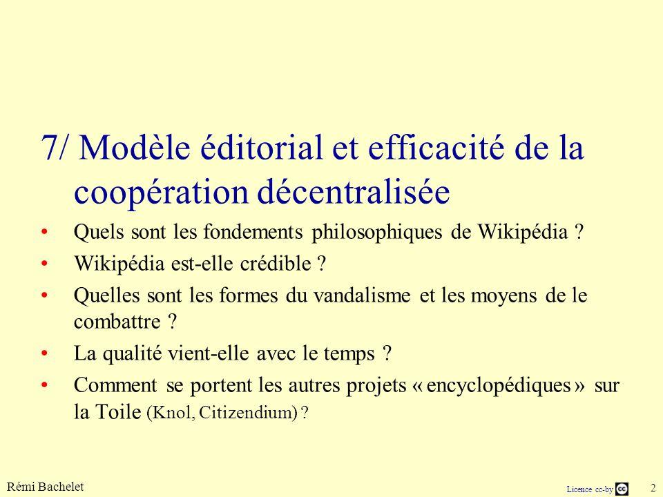 Licence cc-by Rémi Bachelet 33 janv.-14 Thématiques et questions Un wiki comment ça marche ?comment ça marche Genèse du projet Wikipédia et Principes fondateursPrincipes fondateurs Un succès énorme .