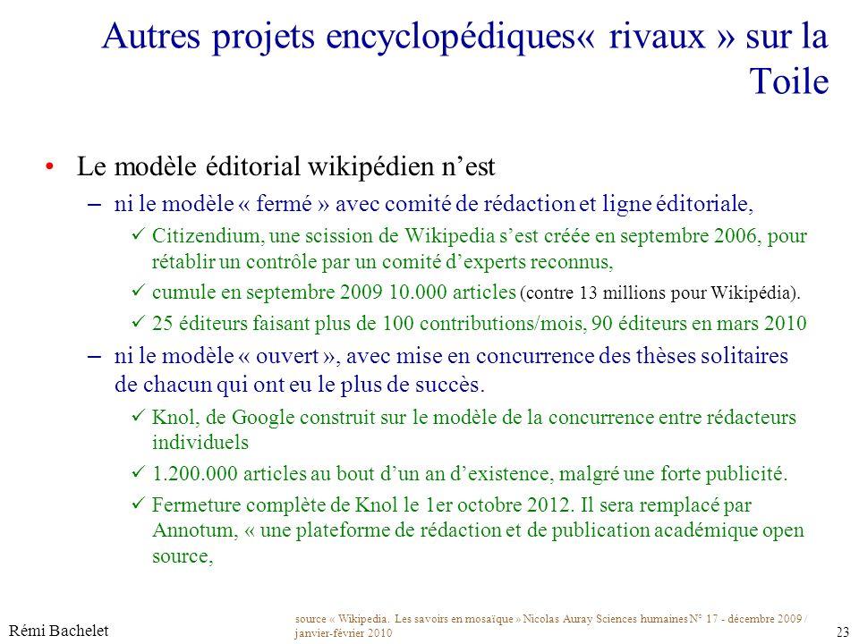 Licence cc-by Rémi Bachelet 23 Autres projets encyclopédiques« rivaux » sur la Toile Le modèle éditorial wikipédien nest – ni le modèle « fermé » avec comité de rédaction et ligne éditoriale, Citizendium, une scission de Wikipedia sest créée en septembre 2006, pour rétablir un contrôle par un comité dexperts reconnus, cumule en septembre 2009 10.000 articles (contre 13 millions pour Wikipédia).