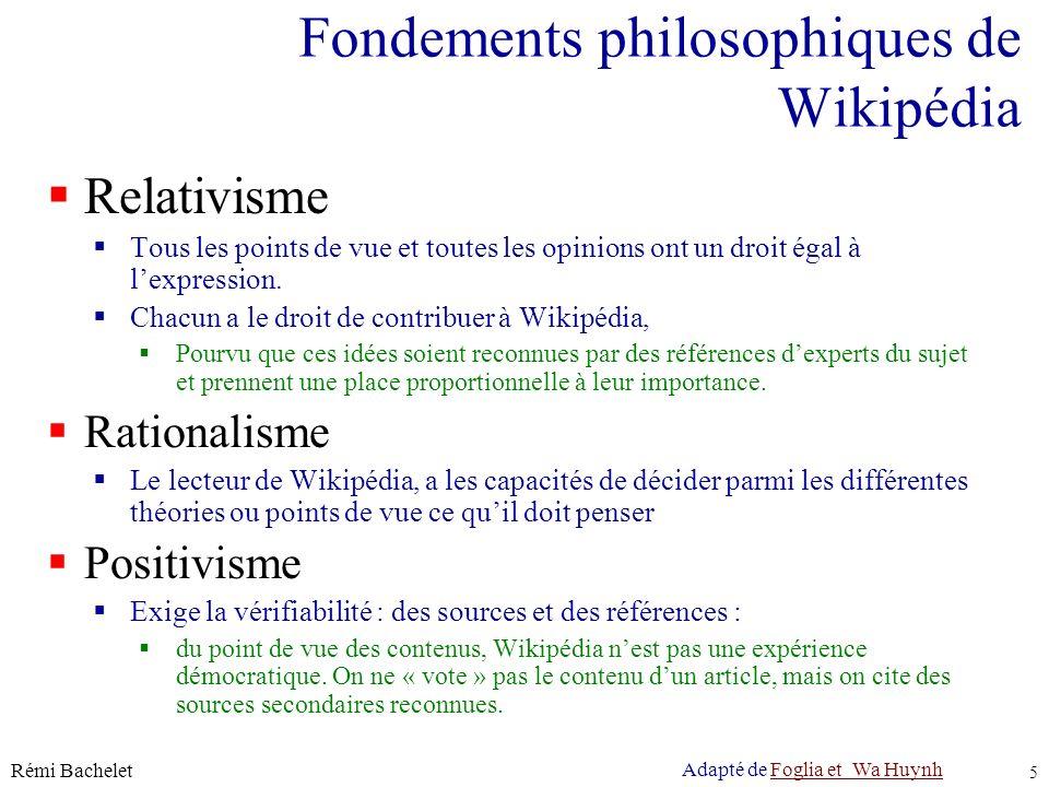 Licence cc-by Rémi Bachelet 5 Fondements philosophiques de Wikipédia Relativisme Tous les points de vue et toutes les opinions ont un droit égal à lexpression.
