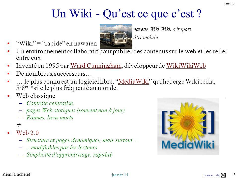 Rémi Bachelet 3 janvier 14 Licence cc-by janv.-14 Un Wiki - Quest ce que cest ? Wiki = rapide en hawaïen Un environnement collaboratif pour publier de