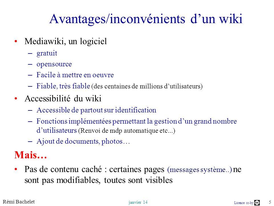 Rémi Bachelet 5 janvier 14 Licence cc-by Avantages/inconvénients dun wiki Mediawiki, un logiciel – gratuit – opensource – Facile à mettre en oeuvre –