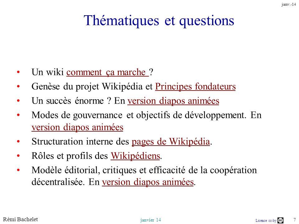 Rémi Bachelet 7 janvier 14 Licence cc-by janv.-14 Thématiques et questions Un wiki comment ça marche ?comment ça marche Genèse du projet Wikipédia et