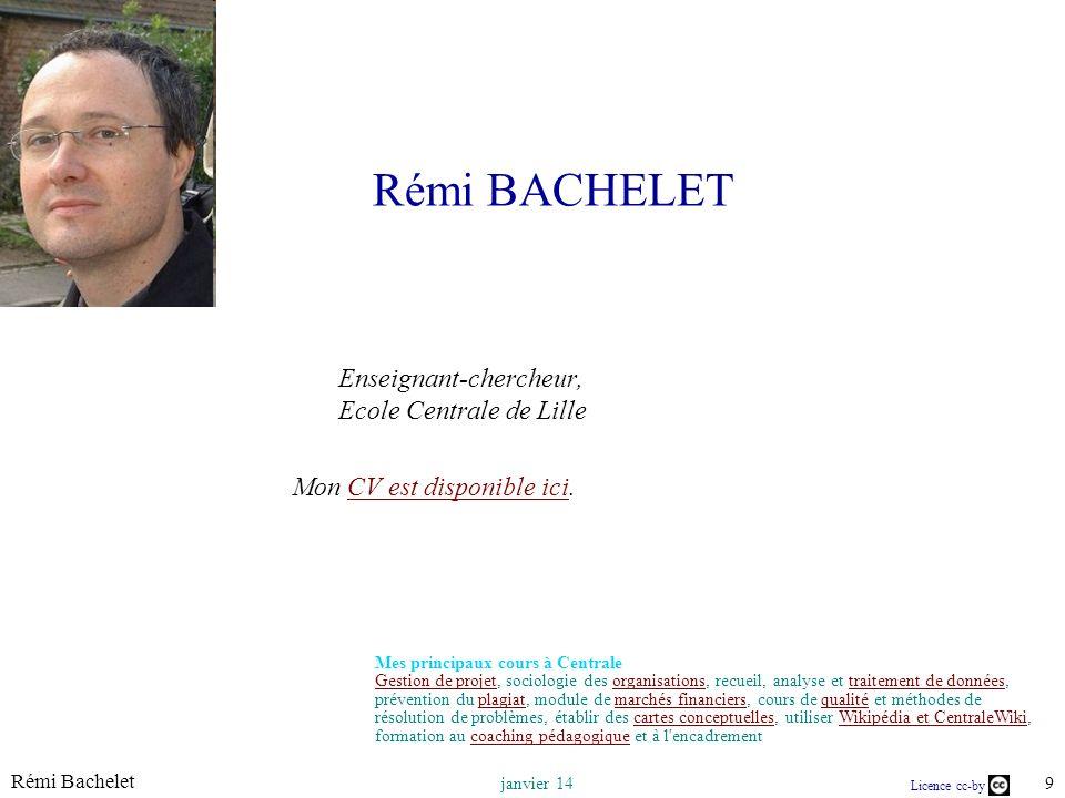 Rémi Bachelet 9 janvier 14 Licence cc-by Rémi BACHELET Enseignant-chercheur, Ecole Centrale de Lille Mon CV est disponible ici.CV est disponible ici M