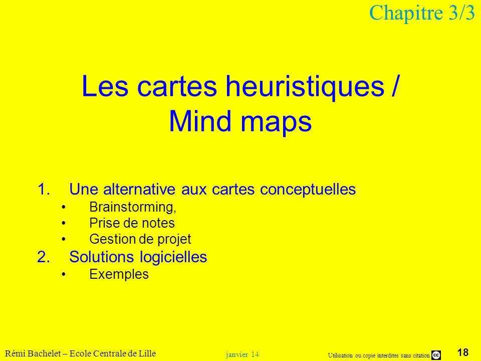 18 Utilisation ou copie interdites sans citation Rémi Bachelet – Ecole Centrale de Lille janvier 14 Les cartes heuristiques / Mind maps 1.Une alternat