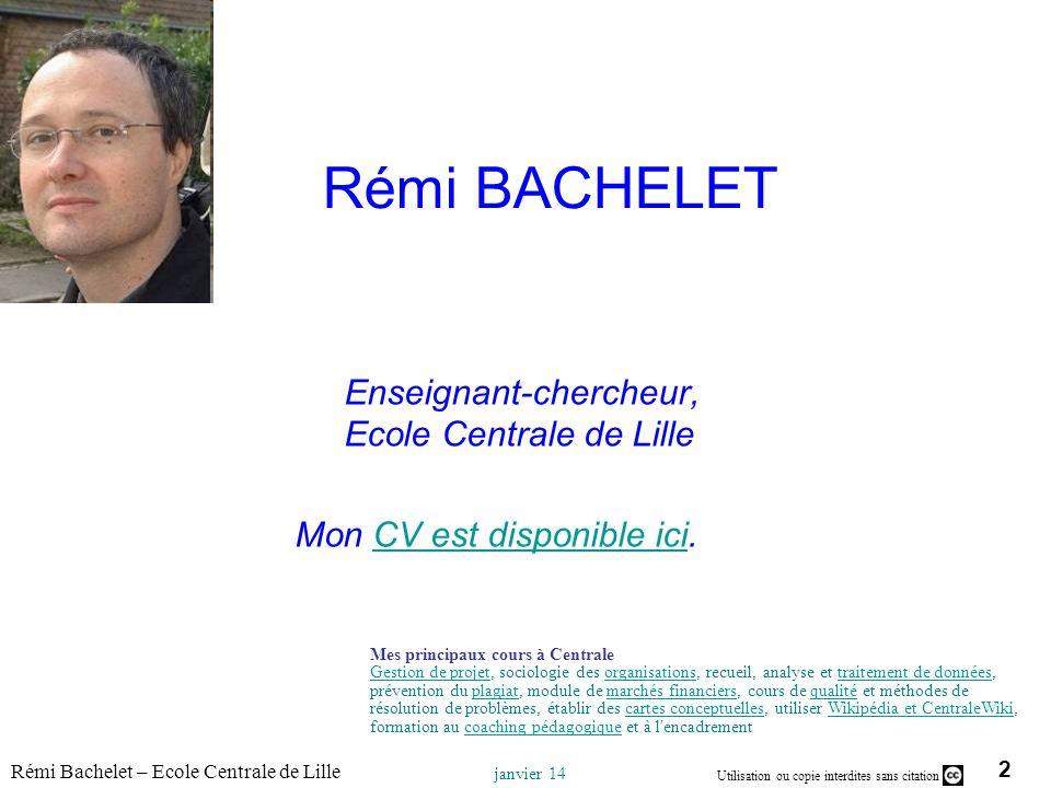 2 Utilisation ou copie interdites sans citation Rémi Bachelet – Ecole Centrale de Lille janvier 14 Rémi BACHELET Enseignant-chercheur, Ecole Centrale