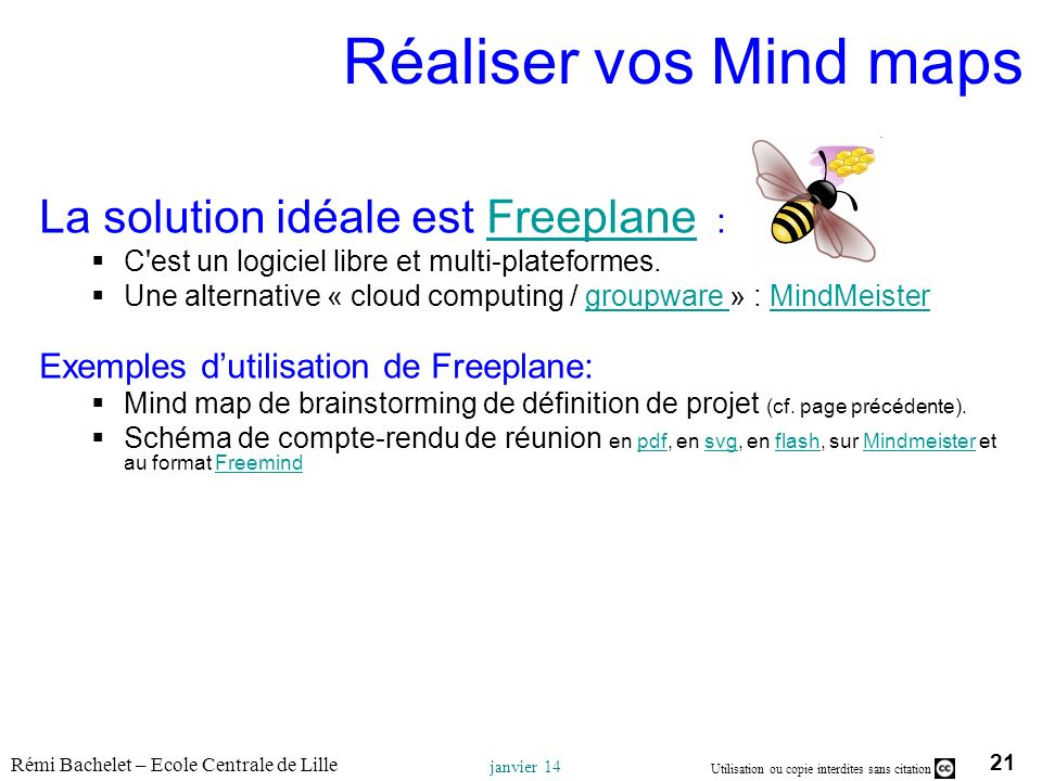 21 Utilisation ou copie interdites sans citation Rémi Bachelet – Ecole Centrale de Lille janvier 14 Réaliser vos Mind maps La solution idéale est Free