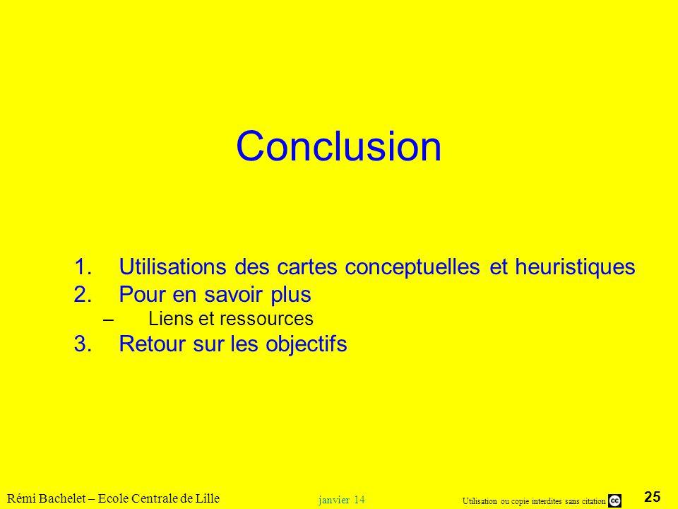 25 Utilisation ou copie interdites sans citation Rémi Bachelet – Ecole Centrale de Lille janvier 14 Conclusion 1.Utilisations des cartes conceptuelles