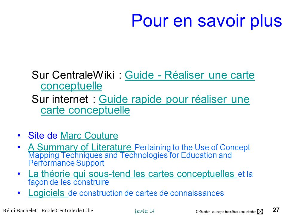 27 Utilisation ou copie interdites sans citation Rémi Bachelet – Ecole Centrale de Lille janvier 14 Pour en savoir plus Sur CentraleWiki : Guide - Réa