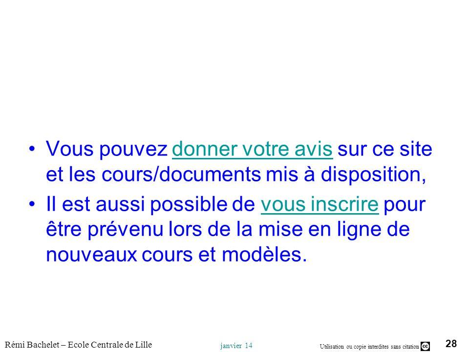 28 Utilisation ou copie interdites sans citation Rémi Bachelet – Ecole Centrale de Lille janvier 14 Vous pouvez donner votre avis sur ce site et les c