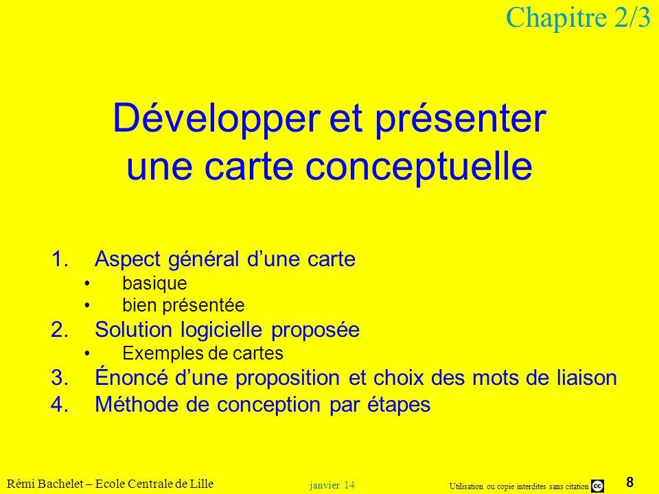 8 Utilisation ou copie interdites sans citation Rémi Bachelet – Ecole Centrale de Lille janvier 14 Développer et présenter une carte conceptuelle 1.As