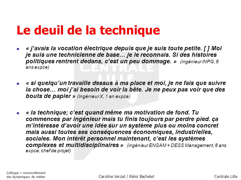 Centrale Lille Colloque « renouvellement des dynamiques de métier Caroline Verzat / Rémi Bachelet Le deuil de la technique « javais la vocation électr