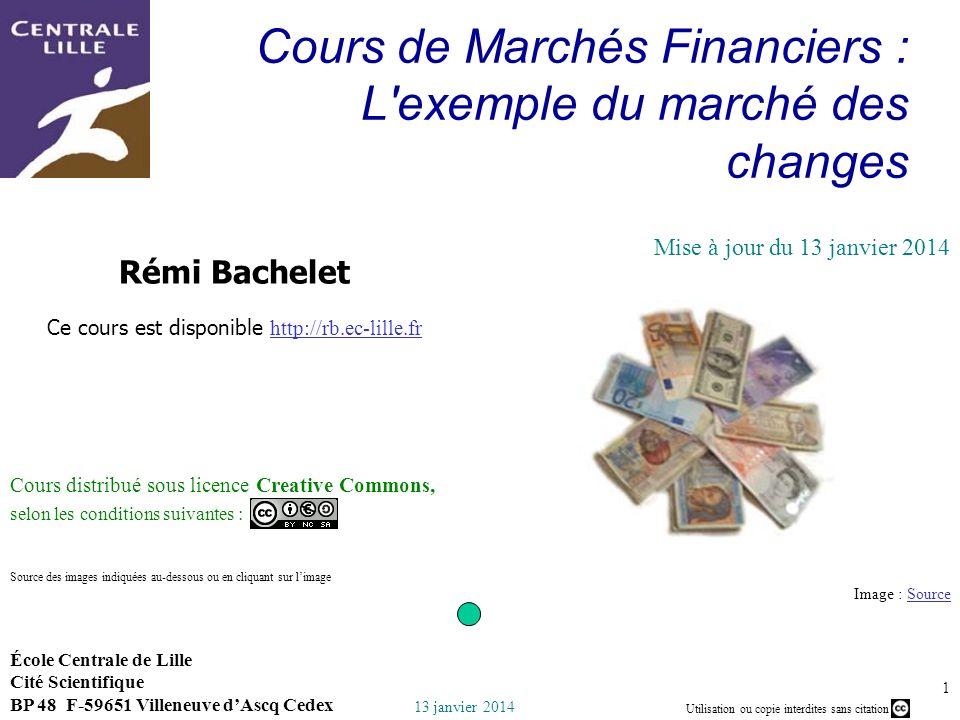 Utilisation ou copie interdites sans citation 13 janvier 2014 Rémi Bachelet - Centrale Lille 1 Cours de Marchés Financiers : L'exemple du marché des c