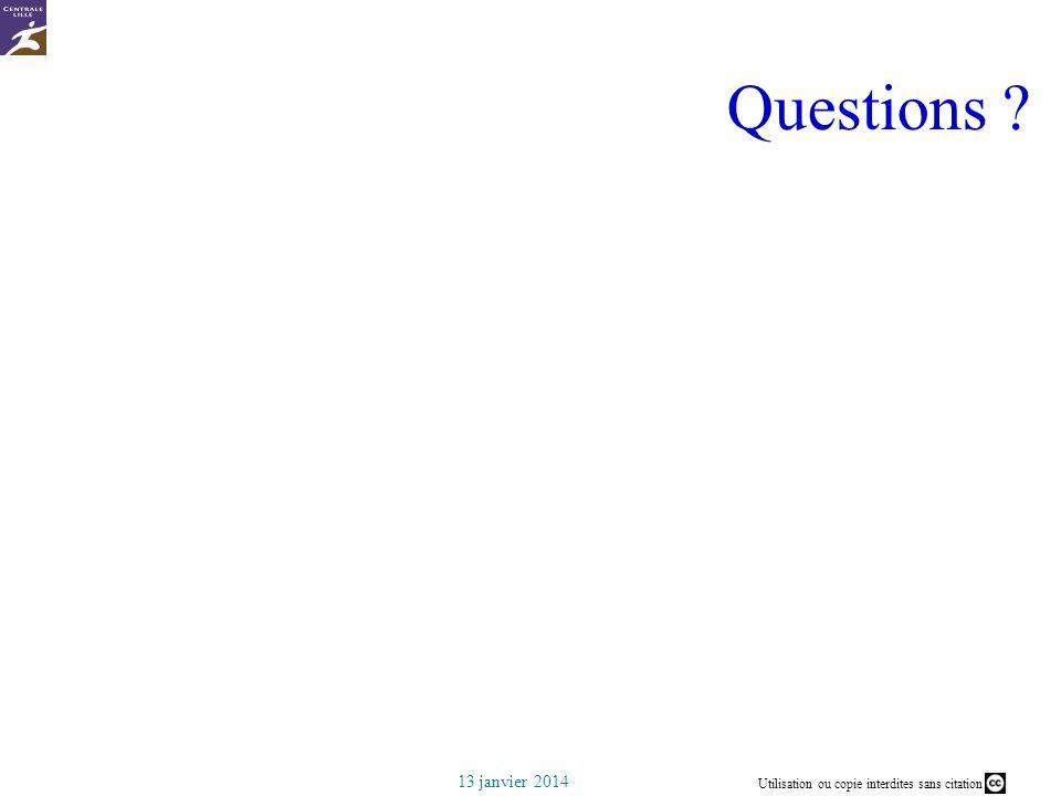 Utilisation ou copie interdites sans citation 13 janvier 2014 Questions ?