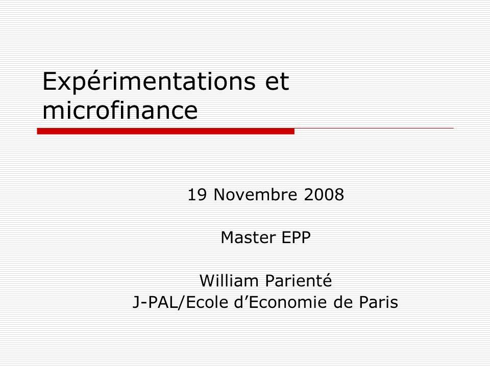 Expérimentations et microfinance 19 Novembre 2008 Master EPP William Parienté J-PAL/Ecole dEconomie de Paris