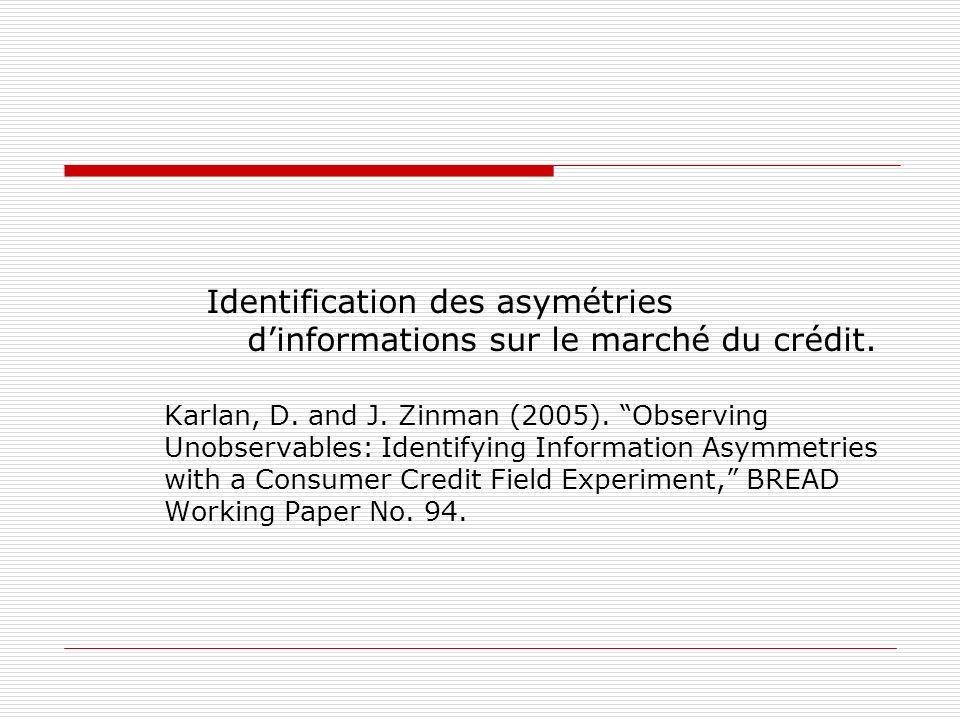 Identification des asymétries dinformations sur le marché du crédit. Karlan, D. and J. Zinman (2005). Observing Unobservables: Identifying Information