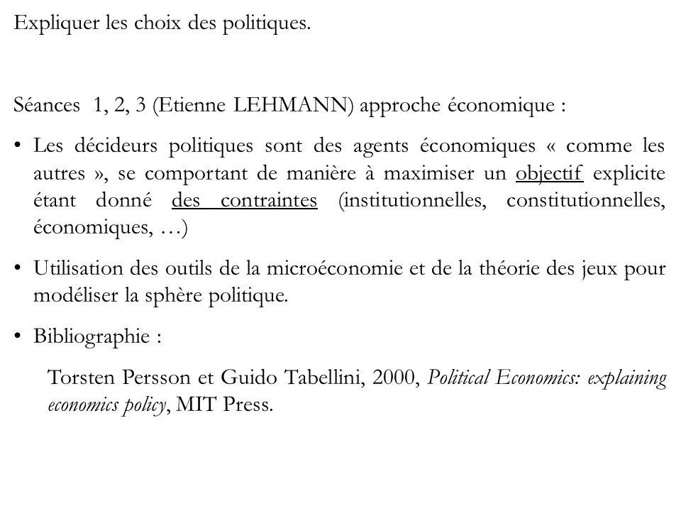 Expliquer les choix des politiques. Séances 1, 2, 3 (Etienne LEHMANN) approche économique : Les décideurs politiques sont des agents économiques « com