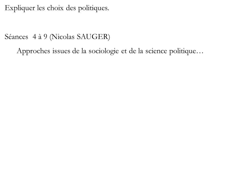 Expliquer les choix des politiques. Séances 4 à 9 (Nicolas SAUGER) Approches issues de la sociologie et de la science politique…