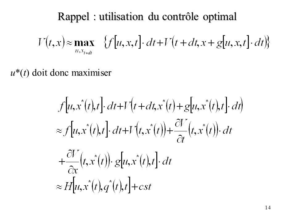 13 Rappel : utilisation du contrôle optimal On pose alors q*(t) = V/ x i (x *(t),t)i,e, le long de la trajectoire optimale. On a dune part q*(T)=0(con